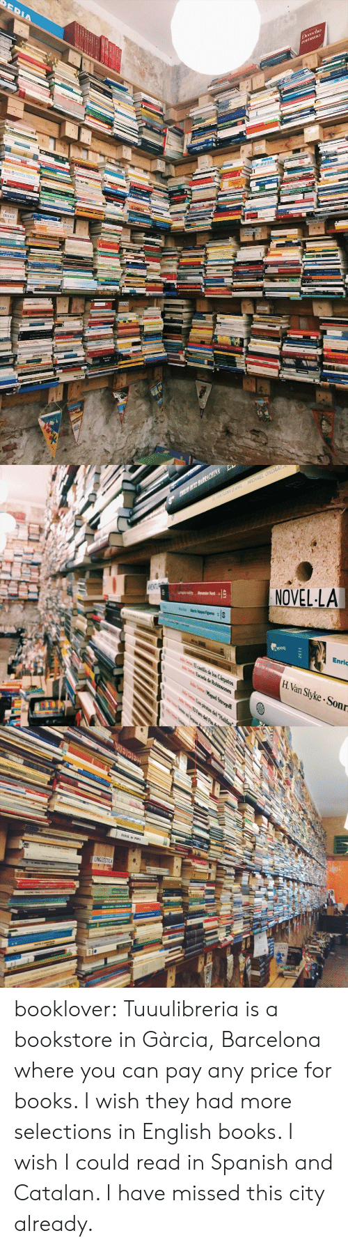Barcelona, Books, and Pop: Derecho  EDUCACID  ORA   EL  ch  NOVELLA  Enric  H.Van Slyke Sonr   FANAL de POP booklover:  Tuuulibreria is a bookstore in Gàrcia, Barcelona where you can pay any price for books. I wish they had more selections in English books. I wish I could read in Spanish and Catalan. I have missed this city already.
