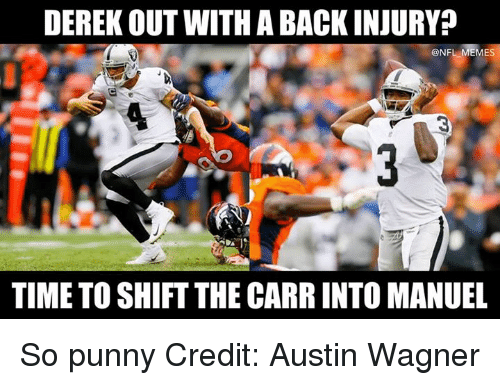 Memes, Nfl, and Time: DEREK OUT WITH A BACK INJURY  @NFL MEMES  TIME TO SHIFT THE CARR INTO MANUEL So punny  Credit: Austin Wagner