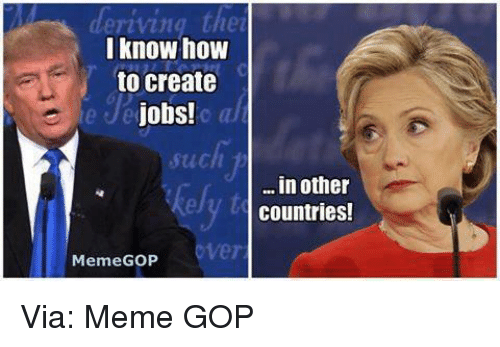 Country Memes: deriving the  I know how  to create  Jobs!  Stich  in other  countries!  Meme GOP Via: Meme GOP