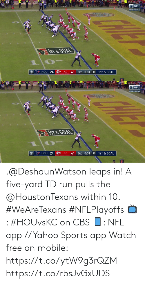 app: .@DeshaunWatson leaps in!  A five-yard TD run pulls the @HoustonTexans within 10. #WeAreTexans #NFLPlayoffs  📺: #HOUvsKC on CBS 📱: NFL app // Yahoo Sports app Watch free on mobile: https://t.co/ytW9g3rQZM https://t.co/rbsJvGxUDS