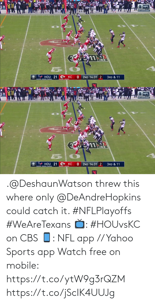 Threw: .@DeshaunWatson threw this where only @DeAndreHopkins could catch it. #NFLPlayoffs #WeAreTexans  📺: #HOUvsKC on CBS 📱: NFL app // Yahoo Sports app Watch free on mobile: https://t.co/ytW9g3rQZM https://t.co/jScIK4UUJg