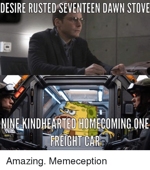 Dawn, Dank Memes, and Amazing: DESIRE RUSTEDSEVENTEEN DAWN STOVE  NINE KINDHEARTED HOMECOMING ONE  FREIGHT CAR Amazing. Memeception