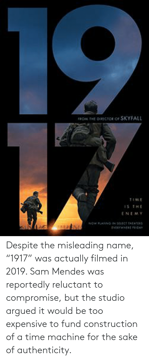 """Too Expensive: Despite the misleading name, """"1917"""" was actually filmed in 2019. Sam Mendes was reportedly reluctant to compromise, but the studio argued it would be too expensive to fund construction of a time machine for the sake of authenticity."""
