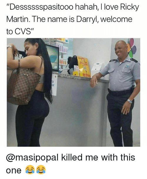 """Funny, Love, and Martin: """"Desssssspasitooo hahah, I love Ricky  Martin. The name is Darryl, welcome  to CVS""""  MasiPopal @masipopal killed me with this one 😂😂"""