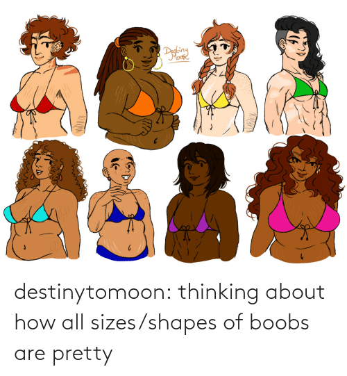Thinking About: destinytomoon:    thinking about how all sizes/shapes of boobs are pretty