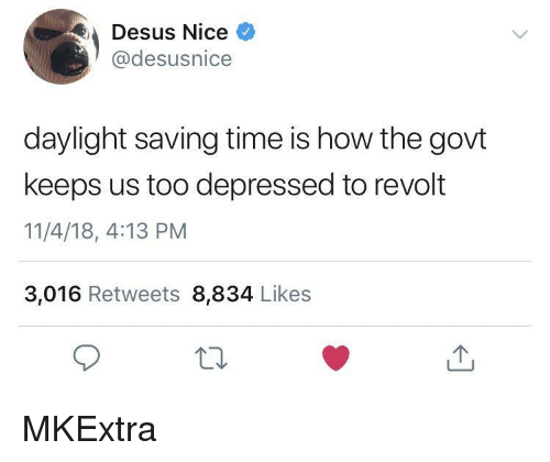 Time, Nice, and How: Desus Nice  @desusnice  daylight saving time is how the govt  keeps us too depressed to revolt  11/4/18, 4:13 PM  3,016 Retweets 8,834 Likes MKExtra