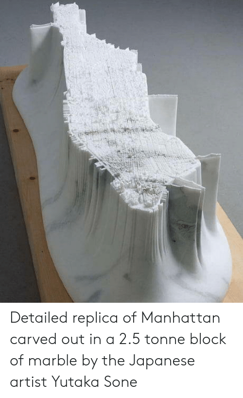 marble: Detailed replica of Manhattan carved out in a 2.5 tonne block of marble by the Japanese artist Yutaka Sone
