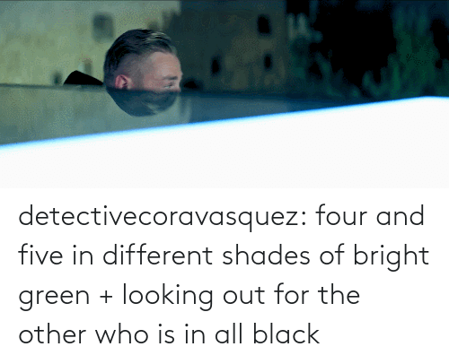 bright: detectivecoravasquez:  four and five in different shades of bright green + looking out for the other who is in all black