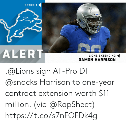 Detroit: DETROIT  ALERT  LIONS EXTENDING  DAMON HARRISON .@Lions sign All-Pro DT @snacks Harrison to one-year contract extension worth $11 million. (via @RapSheet) https://t.co/s7nFOFDk4g