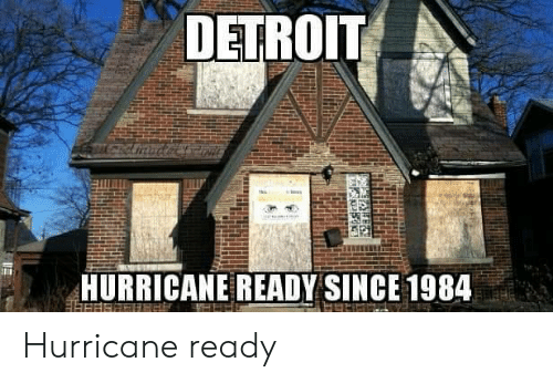 Hurricane: DETROIT  HURRICANE READY SINCE 1984 Hurricane ready
