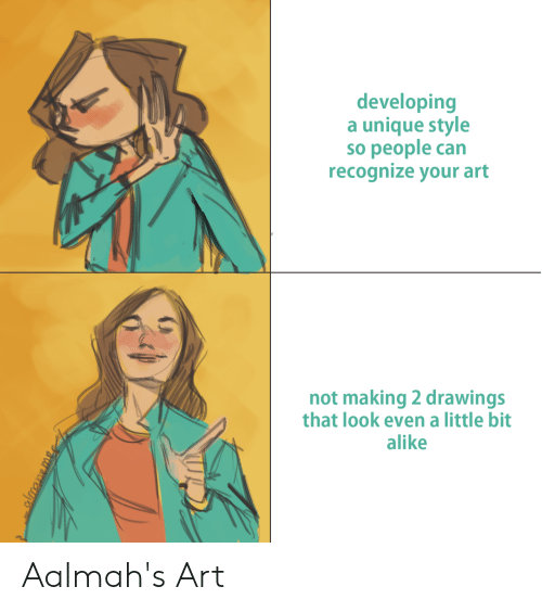 That Look: developing  a unique style  so people can  recognize your art  not making 2 drawings  that look even a little bit  alike Aalmah's Art