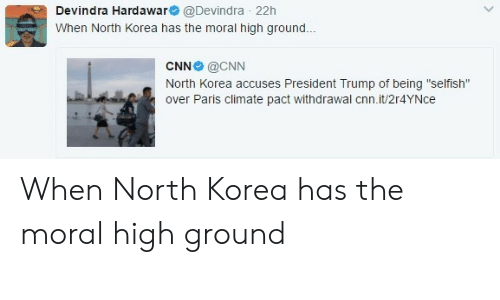 "cnn.com, North Korea, and Paris: Devindra Hardawar @Devindra 22h  When North Korea has the moral high ground..  CNN @CNN  North Korea accuses President Trump of being ""selfish""  over Paris climate pact withdrawal cnn.it/2r4YNce When North Korea has the moral high ground"