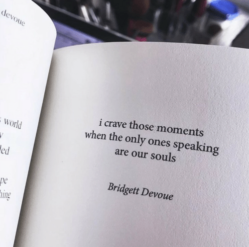 World, Devo, and Ing: devo  i crave those moments  when the only ones speaking  are our souls  world  ed  Bridgett Devoue  pe  ing