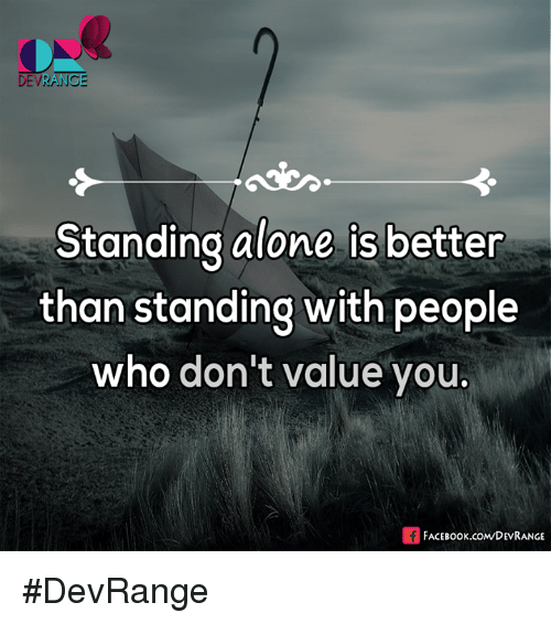 Face Book: DEVRANCE  Standing alone is better  than standing with people  who don't value you.  FACE Book.coMDEVRANGE #DevRange