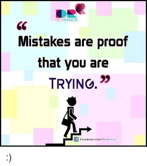 Face Book: DEVRANGE  Mistakes are proof  that you are  TRYINO.  FACE Book.com DEVRANGE :)