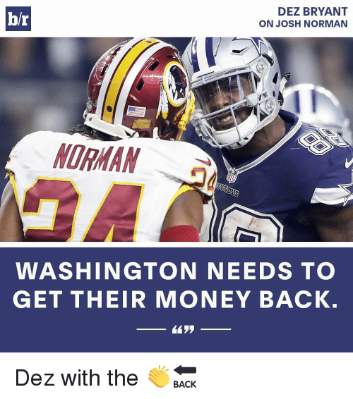 Josh Norman: DEZ BRYANT  br  ON JOSH NORMAN  NORMAN  WASHINGTON NEEDS TO  GET THEIR MONEY BACK. Dez with the 👏🔙