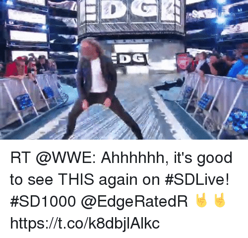 Memes, World Wrestling Entertainment, and Good: DG RT @WWE: Ahhhhhh, it's good to see THIS again on #SDLive!  #SD1000 @EdgeRatedR 🤘🤘 https://t.co/k8dbjlAlkc
