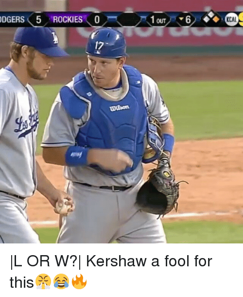 Rockies: DGERS⑨ ROCKIES \ 0ス 戸 lou y'v6ノ6%の  DGERS 5 ROCKIES \0  OUT  17  WEbon  L OR W?  Kershaw a fool for this😤😂🔥
