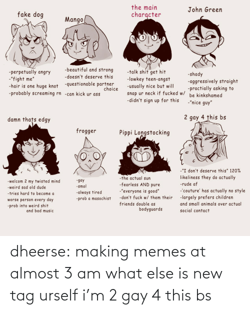gay: dheerse: making memes at almost 3 am what else is new tag urself i'm 2 gay 4 this bs