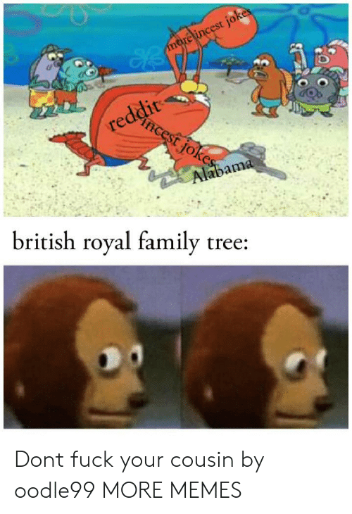 Dank, Family, and Memes: di  british roval family tree: Dont fuck your cousin by oodle99 MORE MEMES