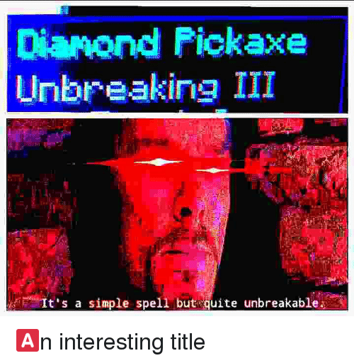 unbreakable: Dianond Fickaxe  Unbreaking III  ta simple spell but quite unbreakable. 🅰n interesting title