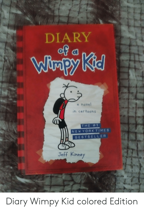 Cartoons, Jeff Kinney, and Wimpy Kid: DIARY  a novel  in cartoons  THE 1  NEWYORK TIMES  BESTSELLER  Jeff Kinney Diary Wimpy Kid colored Edition