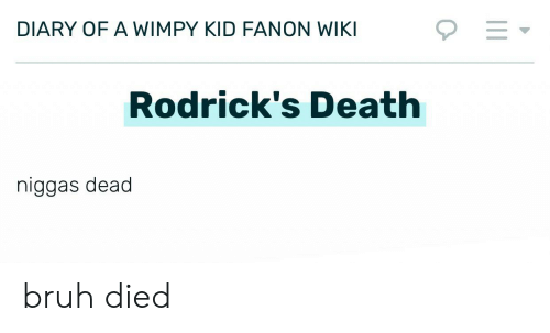 Bruh, Death, and Wiki: DIARY OF A WIMPY KID FANON WIKI  Rodrick's Death  niggas dead bruh died