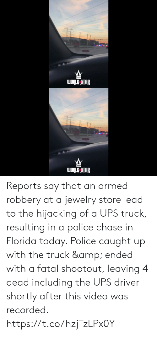 UPS: dibom  WORLE STAR   WORLG STAR  WDRED OP.COM Reports say that an armed robbery at a jewelry store lead to the hijacking of a UPS truck, resulting in a police chase in Florida today. Police caught up with the truck & ended with a fatal shootout, leaving 4 dead including the UPS driver shortly after this video was recorded. https://t.co/hzjTzLPx0Y