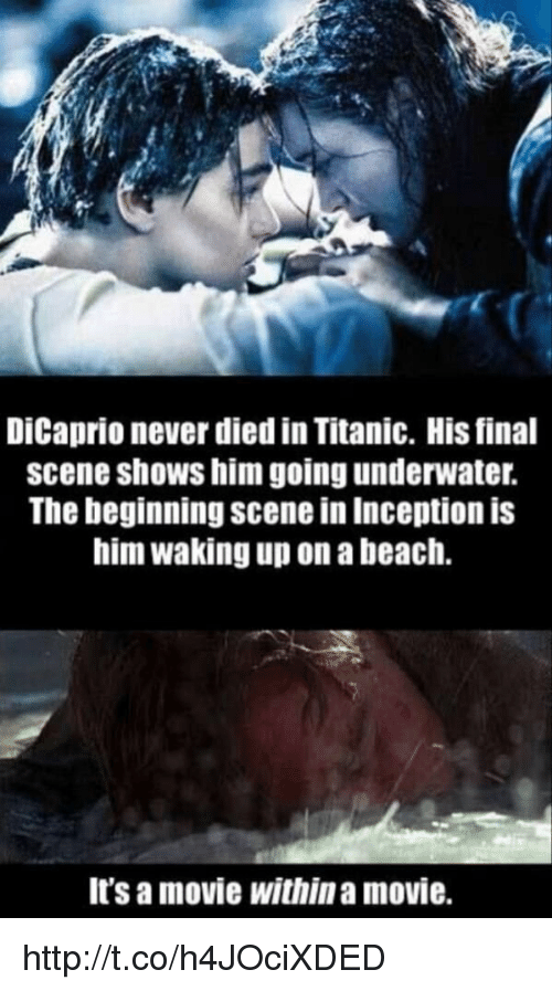 Final Scene: DiCaprio never died in Titanic. His final  scene shows him going underwater.  The beginning scene in Inception is  himwaking up on a beach.  itS a movie Within a movie. http://t.co/h4JOciXDED