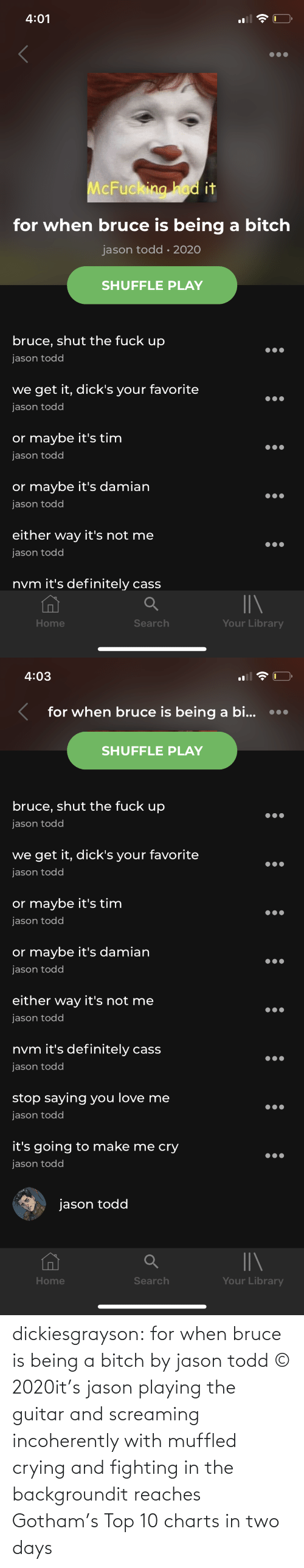 Crying: dickiesgrayson:  for when bruce is being a bitch by jason todd © 2020it's jason playing the guitar and screaming incoherently with muffled crying and fighting in the backgroundit reaches Gotham's Top 10 charts in two days