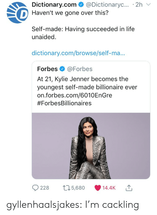 Kylie Jenner: Dictionary.com  @Dictionaryc....2h  D Haven't we gone over this?  Self-made: Having succeeded in life  unaided  dictionary.com/browse/self-ma...  Forbes @Forbes  At 21, Kylie Jenner becomes the  youngest self-made billionaire ever  on.forbes.com/6010EnGre  #ForbesBillionaires  228 t25,680 14.4K gyllenhaalsjakes: I'm cackling