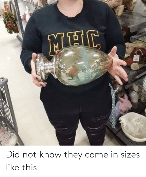 Come In: Did not know they come in sizes like this