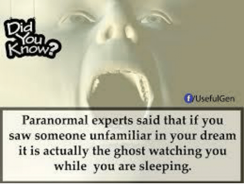 Dream It: Did  Ou  now  frUsefulGen  Paranormal experts said that if you  saw someone unfamiliar in your dream  it is actually the ghost watching you  while you are sleeping.