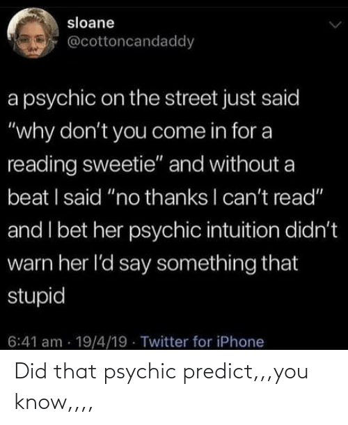 Predict: Did that psychic predict,,,you know,,,,