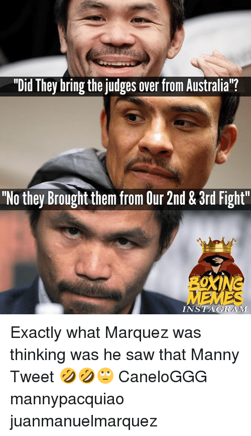 """Marquez: """"Did They bring the judges over from Australia""""?  """"No they Brought them from Our 2nd & 3rd Fight""""  INSTAGRAM Exactly what Marquez was thinking was he saw that Manny Tweet 🤣🤣🙄 CaneloGGG mannypacquiao juanmanuelmarquez"""