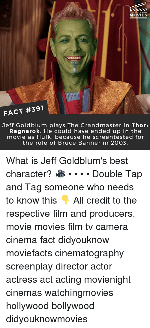 jeffe: DID U KNOW  MOVIES  FACT #391  Jeff Goldblum plays The Grandmaster in Thor:  Ragnarok. He could have ended up in the  movie as Hulk, because he screentested for  the role of Bruce Banner in 2003. What is Jeff Goldblum's best character? 🎥 • • • • Double Tap and Tag someone who needs to know this 👇 All credit to the respective film and producers. movie movies film tv camera cinema fact didyouknow moviefacts cinematography screenplay director actor actress act acting movienight cinemas watchingmovies hollywood bollywood didyouknowmovies