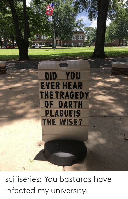 You Bastards: DID YOU  EVER HEAR  THETRAGEDY  OF DARTH  PLAGUEIS  HE WISE? scifiseries:  You bastards have infected my university!