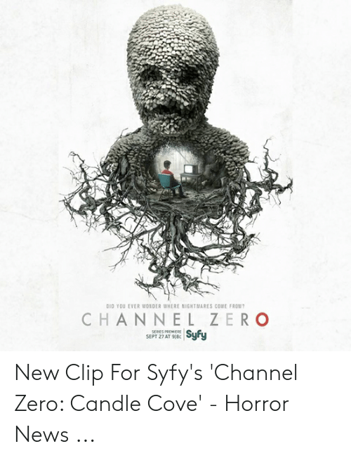 Channel Zero: DID YOU EVER WONDER WHERE NIGHTMARES COME FROM?  CHANNEL ZERO   Syfy  SERIES PREMERE  SEPT 27 AT 918c New Clip For Syfy's 'Channel Zero: Candle Cove' - Horror News ...