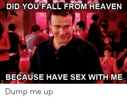 Sex With Me: DID YOU FALL FROM HEAVEN  BECAUSE HAVE SEX WITH ME Dump me up