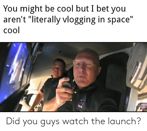 Watch: Did you guys watch the launch?