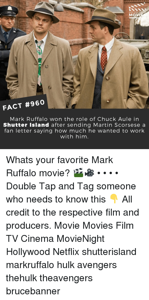 Mark Ruffalo: DID YOU KNO  MOV  FACT #960  Mark Ruffalo won the role of Chuck Aule in  Shutter Island after sending Martin Scorsese a  fan letter saying how much he wanted to work  with him Whats your favorite Mark Ruffalo movie? 🎬🎥 • • • • Double Tap and Tag someone who needs to know this 👇 All credit to the respective film and producers. Movie Movies Film TV Cinema MovieNight Hollywood Netflix shutterisland markruffalo hulk avengers thehulk theavengers brucebanner