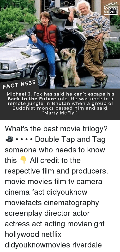 """Back to the Future, Future, and Marty McFly: DID YOU KNO  MOVIE  A4  FACT #535  Michael J. Fox has said he can't escape his  Back to the Future role. He was once in a  remote jungle in Bhutan when a group of  Buddhist monks passed him and said  """"Marty McFly!"""". What's the best movie trilogy? 🎥 • • • • Double Tap and Tag someone who needs to know this 👇 All credit to the respective film and producers. movie movies film tv camera cinema fact didyouknow moviefacts cinematography screenplay director actor actress act acting movienight hollywood netflix didyouknowmovies riverdale"""