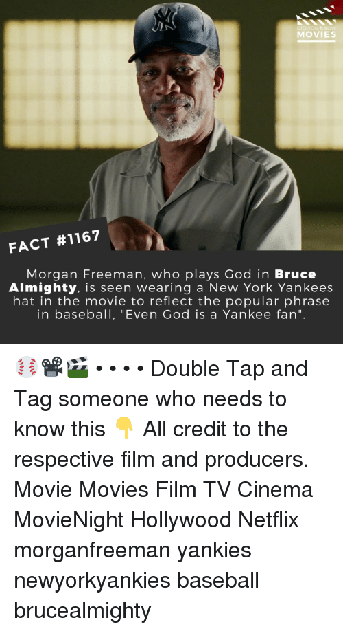 "Baseball, God, and Memes: DID YOU KNO  MOVIES  FACT #1167  Morgan Freeman, who plays God in Bruce  Almighty. is seen wearing a New York Yankees  hat in the movie to reflect the popular phrase  in baseball, ""Even God is a Yankee fan"" ⚾📽️🎬 • • • • Double Tap and Tag someone who needs to know this 👇 All credit to the respective film and producers. Movie Movies Film TV Cinema MovieNight Hollywood Netflix morganfreeman yankies newyorkyankies baseball brucealmighty"