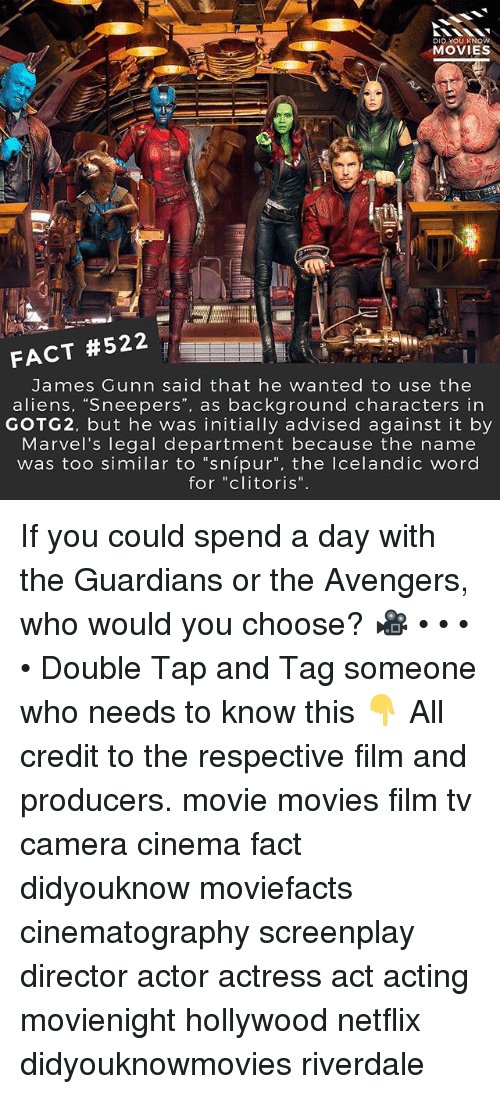 """Memes, Movies, and Netflix: DID YOU KNO  MOVIES  FACT #522  James Gunn said that he wanted to use the  aliens, """"Sneepers"""", as background characters in  GOTG2, but he was initially advised against it by  Marvel's legal department because the name  was too similar to """"snípur"""", the Icelandic word  for """"clitoris"""" If you could spend a day with the Guardians or the Avengers, who would you choose? 🎥 • • • • Double Tap and Tag someone who needs to know this 👇 All credit to the respective film and producers. movie movies film tv camera cinema fact didyouknow moviefacts cinematography screenplay director actor actress act acting movienight hollywood netflix didyouknowmovies riverdale"""