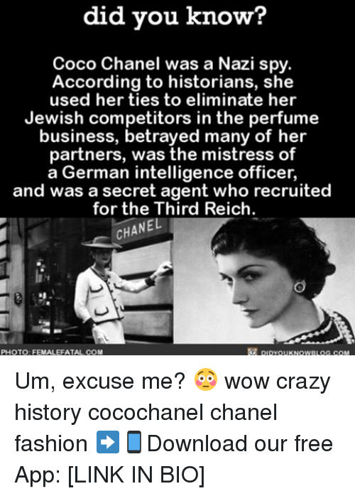 secret agent: did you know?  Coco Chanel was a Nazi spy.  According to historians, she  used her ties to eliminate her  Jewish competitors in the perfume  business, bet  many of her  partners, was the mistress of  a German intelligence officer,  and was a secret agent who recruited  for the Third Reich.  CHANEL  pipYOUKNOWBLOG.coM  PHOTO FEMALEFATAL COM Um, excuse me? 😳 wow crazy history cocochanel chanel fashion ➡📱Download our free App: [LINK IN BIO]