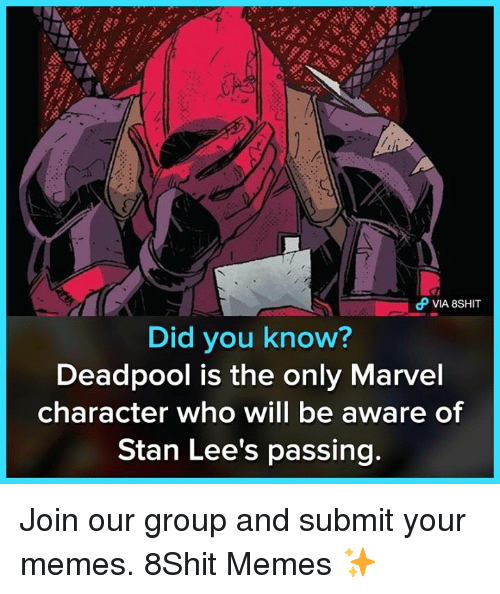 Memes, Stan, and Deadpool: Did you know?  Deadpool is the only Marvel  character who will be aware of  Stan Lee's passing Join our group and submit your memes. 8Shit Memes ✨
