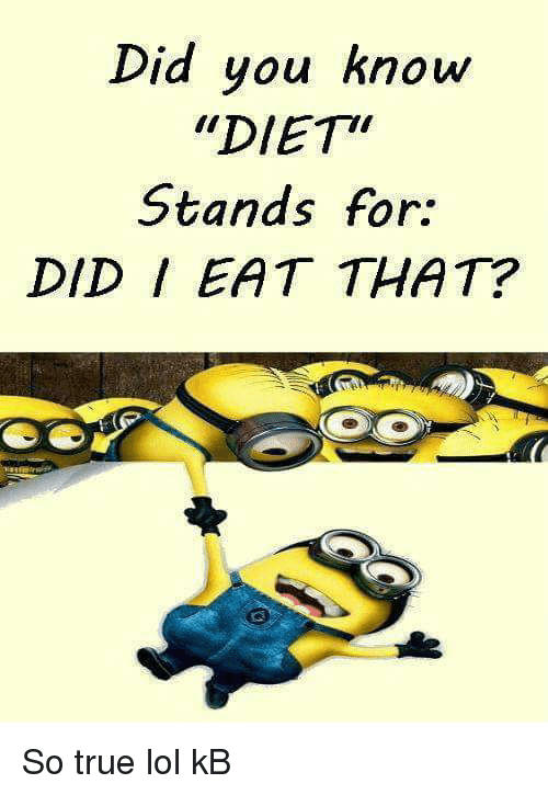 """That So True: Did you know  """"DIET'  Stands for  DID EAT THAT? So true lol kB"""