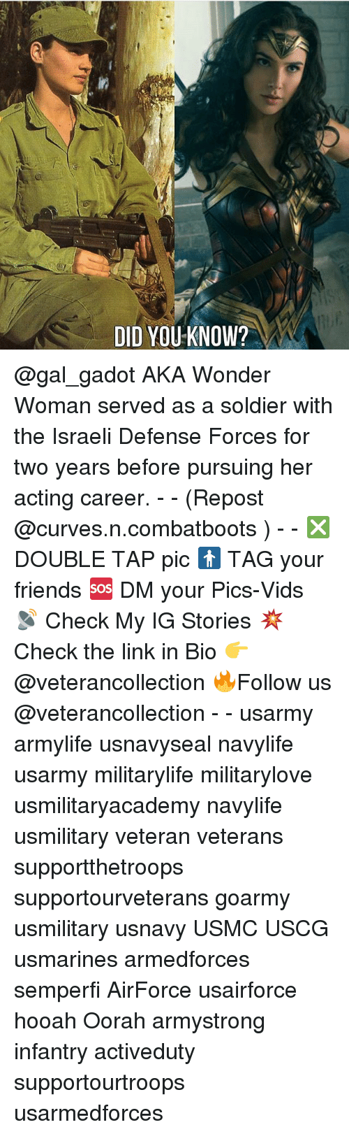 Friends, Memes, and Link: DID YOU KNOW? @gal_gadot AKA Wonder Woman served as a soldier with the Israeli Defense Forces for two years before pursuing her acting career. - - (Repost @curves.n.combatboots ) - - ❎ DOUBLE TAP pic 🚹 TAG your friends 🆘 DM your Pics-Vids 📡 Check My IG Stories 💥Check the link in Bio 👉@veterancollection 🔥Follow us @veterancollection - - usarmy armylife usnavyseal navylife usarmy militarylife militarylove usmilitaryacademy navylife usmilitary veteran veterans supportthetroops supportourveterans goarmy usmilitary usnavy USMC USCG usmarines armedforces semperfi AirForce usairforce hooah Oorah armystrong infantry activeduty supportourtroops usarmedforces
