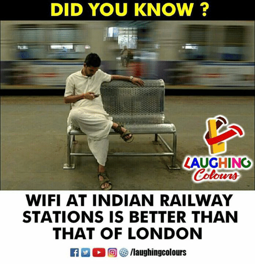 Wify: DID YOU KNOW ?  LAUGHING  Colour  WIFI AT INDIAN RAILWAY  STATIONS IS BETTER THAN  THAT OF LONDON  M。回參/laughingcolours