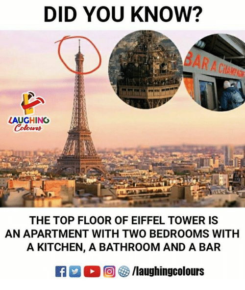 Eiffel Tower, Indianpeoplefacebook, and Top: DID YOU KNOW?  LAUGHING  THE TOP FLOOR OF EIFFEL TOWER IS  AN APARTMENT WITH TWO BEDROOMS WITH  A KITCHEN, A BATHROOM AND A BAR